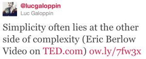 "Screen capture of a tweet by @lucgaloppin. The tweet reads, ""Simplicity often lies at the other side of complexity (Eric Berlow Video on TED.com) ow.ly/7fw3x"""