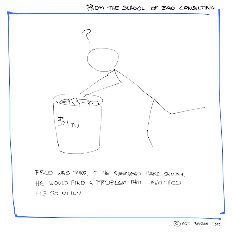 "Illustration showing a stick man rummaging through a bin; the man has a question mark above his head. The caption reads, ""Fred was sure, if he rummaged hard enough, he would find a problem that matched his solution..."""