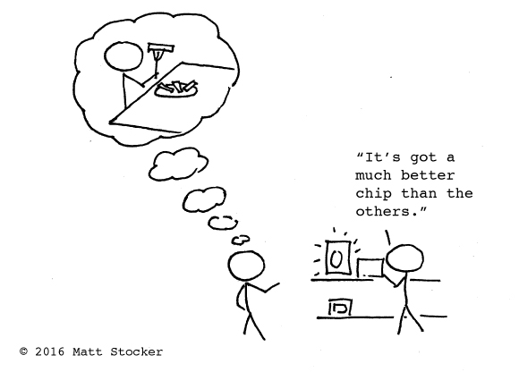 "Cartoon of two stick people. One is standing in front of shelves on which there are gadgets. Above his head it says, ""It's got a much better chip than the others."" The other stick person is looking at this scene with a thought bubble above his head that shows him eating a plate of chips."