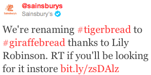 "Screen capture of a tweet by @sainsburys. The tweet reads, ""We're renaming #tigerbread to #giraffebread thanks to Lily Robinson. RT if you'll be looking for it instore http://bit.ly/zsDAlz"""