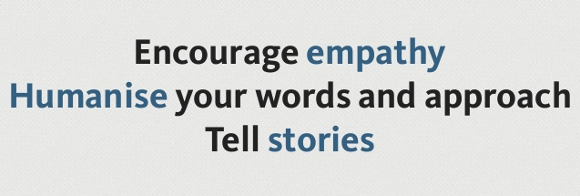 "Image shows a screen grab from the final slide of Joe Leech's presentation. The text reads, ""Encourage empathy. Humanise your words and approach. Tell stories."" The words empathy, humanise and stories are highlighted in blue text, rather than black."