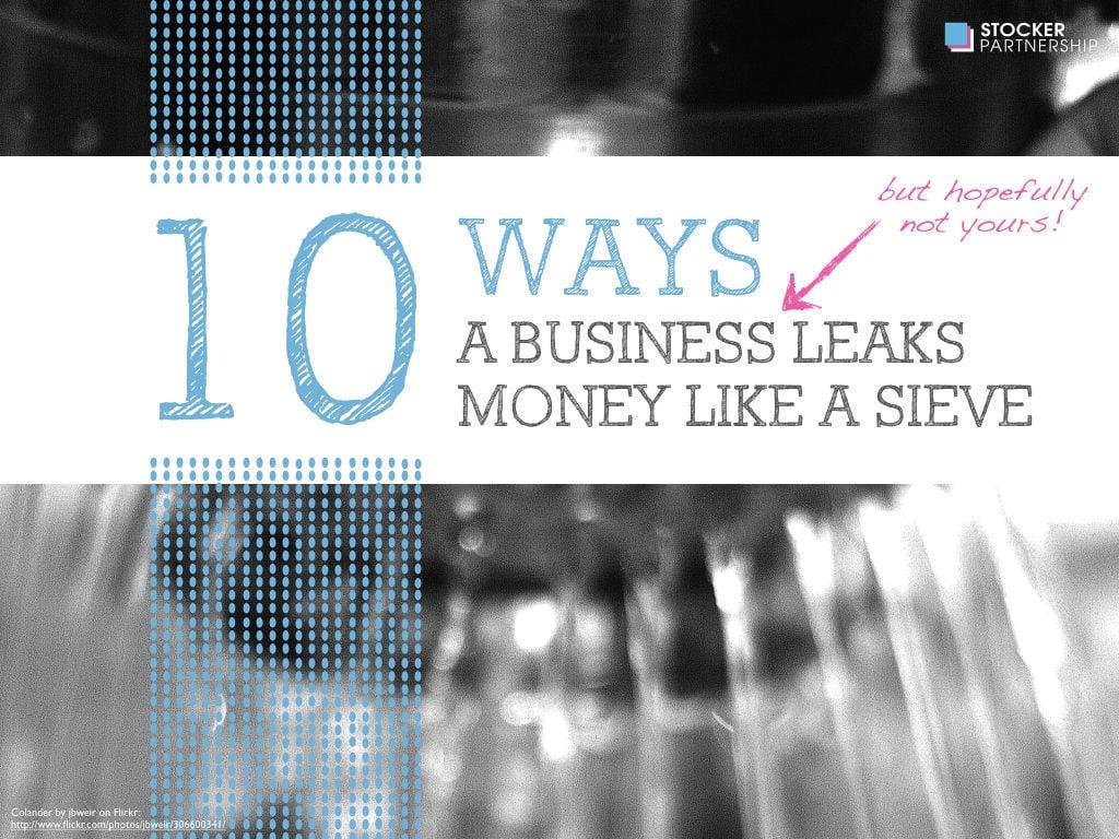 10 ways a business leaks money like a sieve